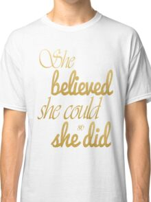 She Believed She Could So She Did Classic T-Shirt