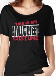This is my halloween costume Women's Relaxed Fit T-Shirt