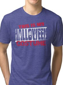 This is my halloween costume Tri-blend T-Shirt