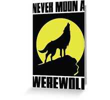 Never moon a werewolf Greeting Card