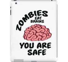 Zombies eat brains, you are safe iPad Case/Skin
