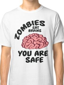 Zombies eat brains, you are safe Classic T-Shirt