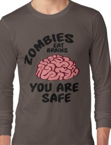 Zombies eat brains, you are safe Long Sleeve T-Shirt