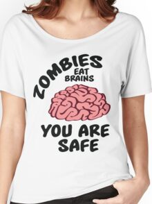 Zombies eat brains, you are safe Women's Relaxed Fit T-Shirt