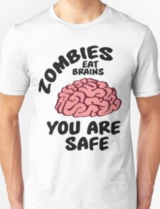Zombies eat brains, you are safe T-Shirt