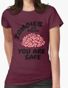 Zombies eat brains, you are safe Womens Fitted T-Shirt