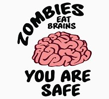 Zombies eat brains, you are safe Unisex T-Shirt