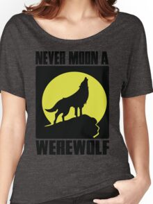 Never moon a werewolf Women's Relaxed Fit T-Shirt