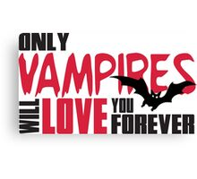 Only vampires will love you forever Canvas Print