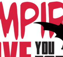 Only vampires will love you forever Sticker