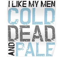 I like my men cold, dead and pale Poster