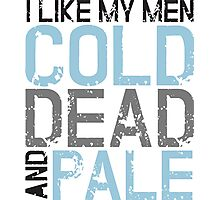 I like my men cold, dead and pale Photographic Print