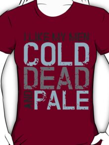 I like my men cold, dead and pale T-Shirt