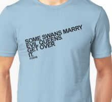 Some Swans marry Evil Queens. Get over it. Unisex T-Shirt