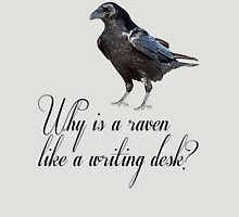 Why is a Raven like a Writing Desk? Unisex T-Shirt