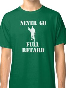Tropic Thunder Quote - Never Go Full Retard Classic T-Shirt