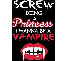 Screw being a princess. I wanna be a vampire Photographic Print