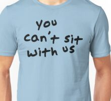 Mean Girls Quote - You Can't Sit With Us Unisex T-Shirt