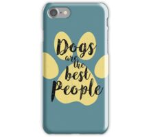 Dogs are the Best People iPhone Case/Skin