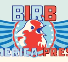 BIRD for AMERICA PRESDIENT Stickers (For Sticking) Sticker