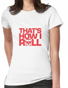 How I Roll Red Womens Fitted T-Shirt