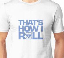 How I Roll Blue Unisex T-Shirt