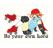 Be your own hero! Art Print