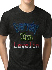 Everyday Im Levelin Tri-blend T-Shirt