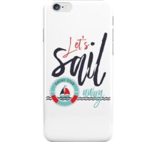 Let's Sail away  decoration, text and graphics iPhone Case/Skin