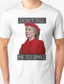 DON'T TELL ME TO SMILE / / HILLARY RODHAM CLINTON Unisex T-Shirt