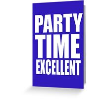 Wayne's World Quote - Party Time Excellent Greeting Card