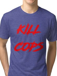 Kill Cops (red) Tri-blend T-Shirt