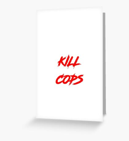 Kill Cops (red) Greeting Card