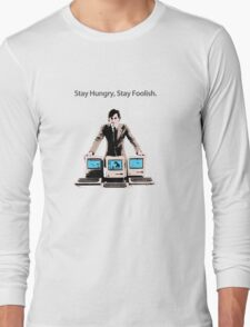 Stay Hungry, Stay Foolish Long Sleeve T-Shirt