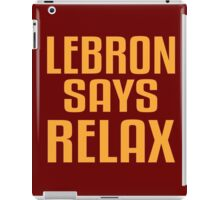 LEBRON SAYS RELAX iPad Case/Skin