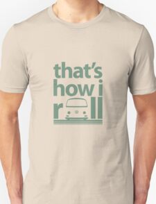 How I Roll Early Bay Mid Green Unisex T-Shirt