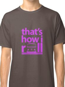 How I Roll Early Bay Magenta Classic T-Shirt