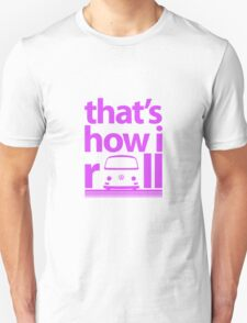 How I Roll Early Bay Magenta Unisex T-Shirt