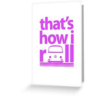 How I Roll Early Bay Magenta Greeting Card