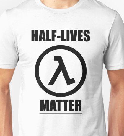 Half-Lives Matter Unisex T-Shirt