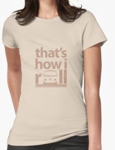How I Roll Early Bay Beige Womens Fitted T-Shirt