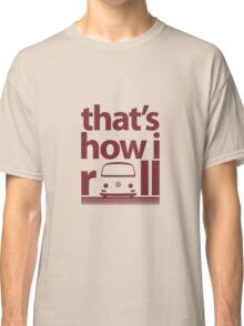 How I Roll Early Bay Dark Red Classic T-Shirt