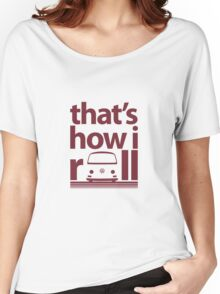 How I Roll Early Bay Dark Red Women's Relaxed Fit T-Shirt