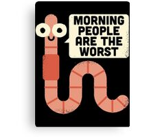 Morning People are The Worst Canvas Print