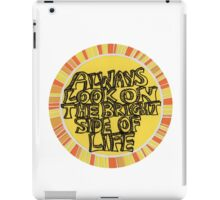 Always look on the bright side of life (circle) iPad Case/Skin