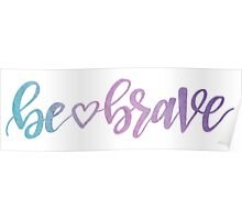 Be <3 Brave - watercolor Poster