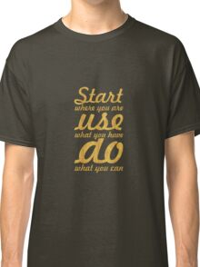 Start where you are... Inspirational Quote Classic T-Shirt