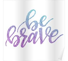Be Brave - ombre watercolor Poster