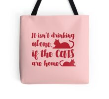 It isn't drinking alone if the Cats are Home! Tote Bag