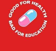 Good for health, bad for education Unisex T-Shirt